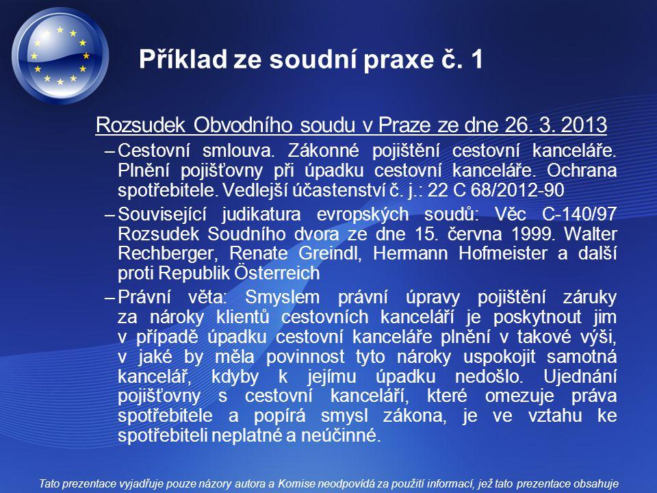 Příklad ze soudní praxe č. 1 Rozsudek Obvodního soudu v Praze ze dne 26. 3. 2013 –Cestovní smlouva. Zákonné pojištění cestovní kanceláře. Plnění pojiš