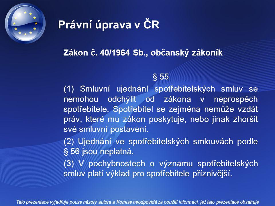 Právní úprava v ČR Zákon č. 40/1964 Sb., občanský zákoník § 55 (1) Smluvní ujednání spotřebitelských smluv se nemohou odchýlit od zákona v neprospěch