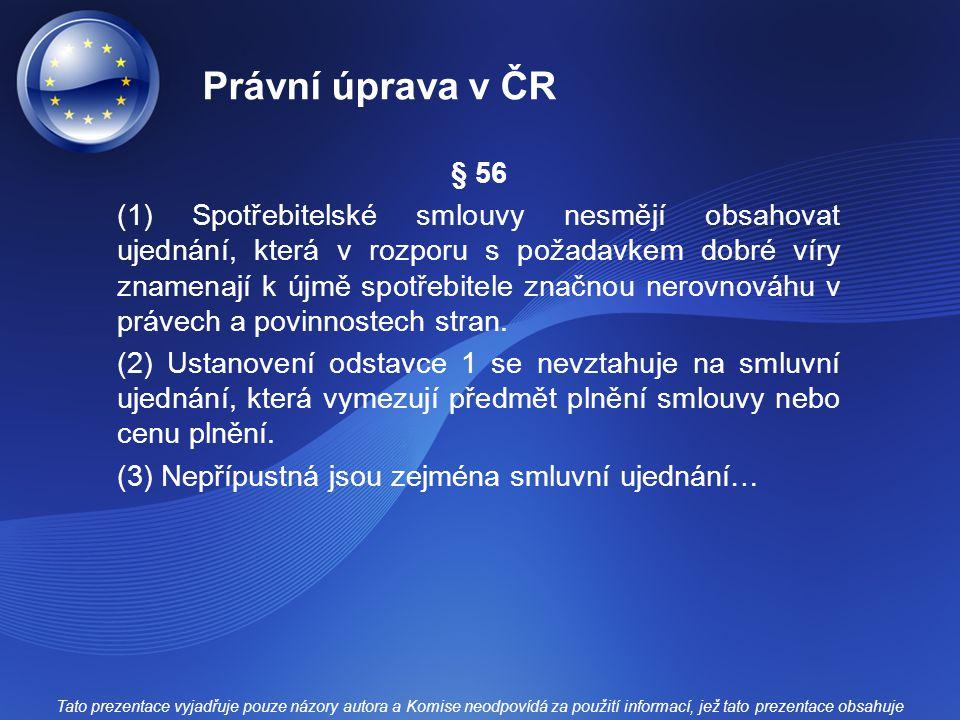Právní úprava v ČR § 56 (1) Spotřebitelské smlouvy nesmějí obsahovat ujednání, která v rozporu s požadavkem dobré víry znamenají k újmě spotřebitele z