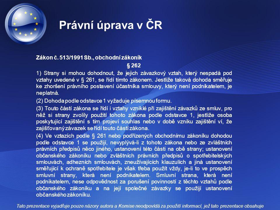 Právní úprava v ČR Zákon č. 513/1991 Sb., obchodní zákoník § 262 1) Strany si mohou dohodnout, že jejich závazkový vztah, který nespadá pod vztahy uve