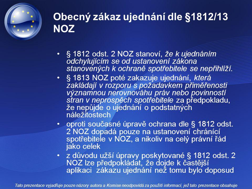 Obecný zákaz ujednání dle §1812/13 NOZ § 1812 odst. 2 NOZ stanoví, že k ujednáním odchylujícím se od ustanovení zákona stanovených k ochraně spotřebit