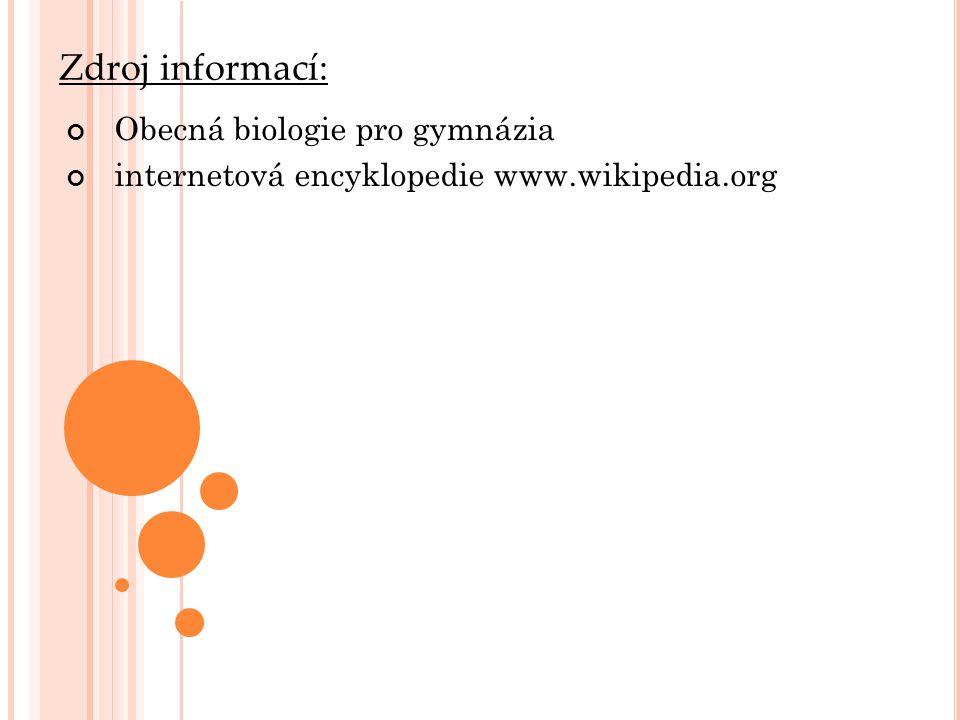Zdroj informací: Obecná biologie pro gymnázia internetová encyklopedie www.wikipedia.org