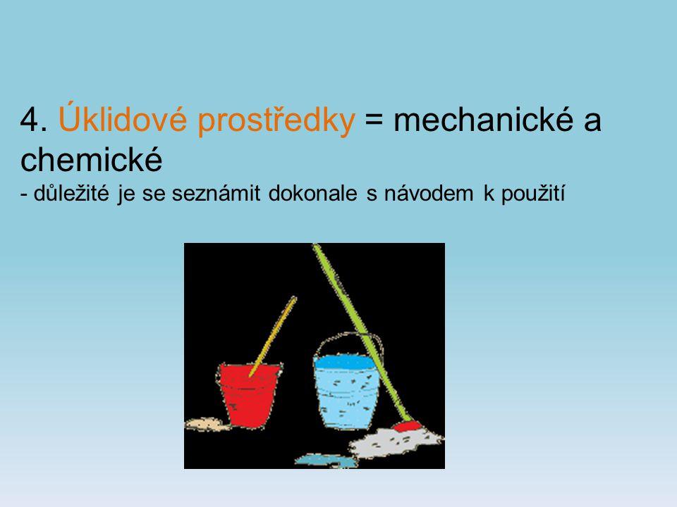 4. Úklidové prostředky = mechanické a chemické - důležité je se seznámit dokonale s návodem k použití