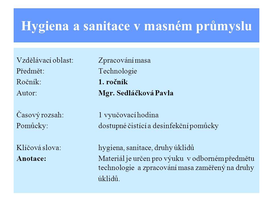 Hygiena a sanitace v masném průmyslu Vzdělávací oblast:Zpracování masa Předmět:Technologie Ročník:1. ročník Autor:Mgr. Sedláčková Pavla Časový rozsah: