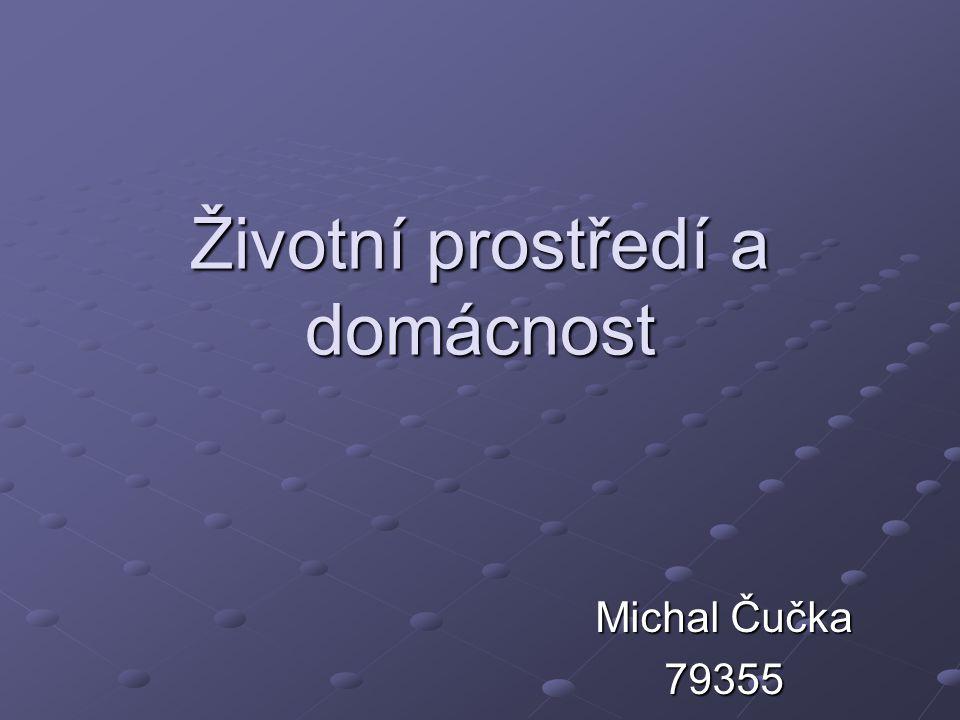 Životní prostředí a domácnost Michal Čučka 79355