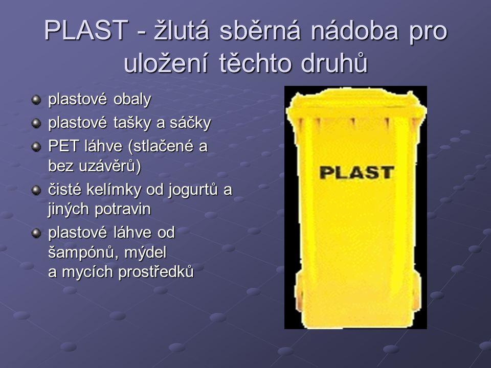 PLAST - žlutá sběrná nádoba pro uložení těchto druhů plastové obaly plastové tašky a sáčky PET láhve (stlačené a bez uzávěrů) čisté kelímky od jogurtů