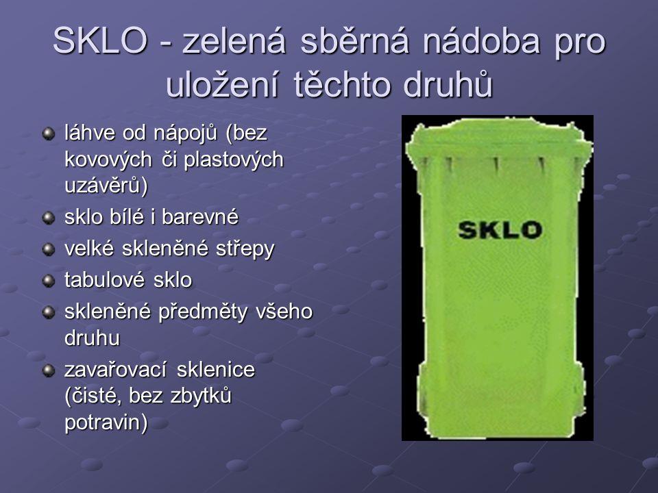SKLO - zelená sběrná nádoba pro uložení těchto druhů láhve od nápojů (bez kovových či plastových uzávěrů) sklo bílé i barevné velké skleněné střepy ta