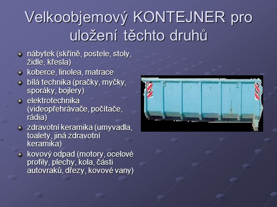 Velkoobjemový KONTEJNER pro uložení těchto druhů nábytek (skříně, postele, stoly, židle, křesla) koberce, linolea, matrace bílá technika (pračky, myčk