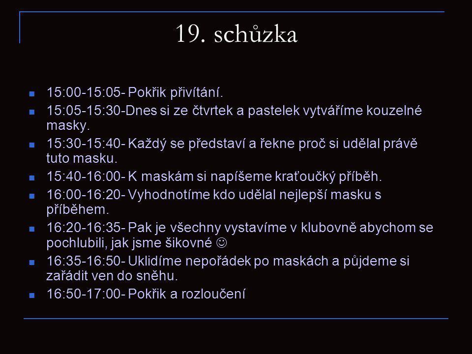 19.schůzka 15:00-15:05- Pokřik přivítání.