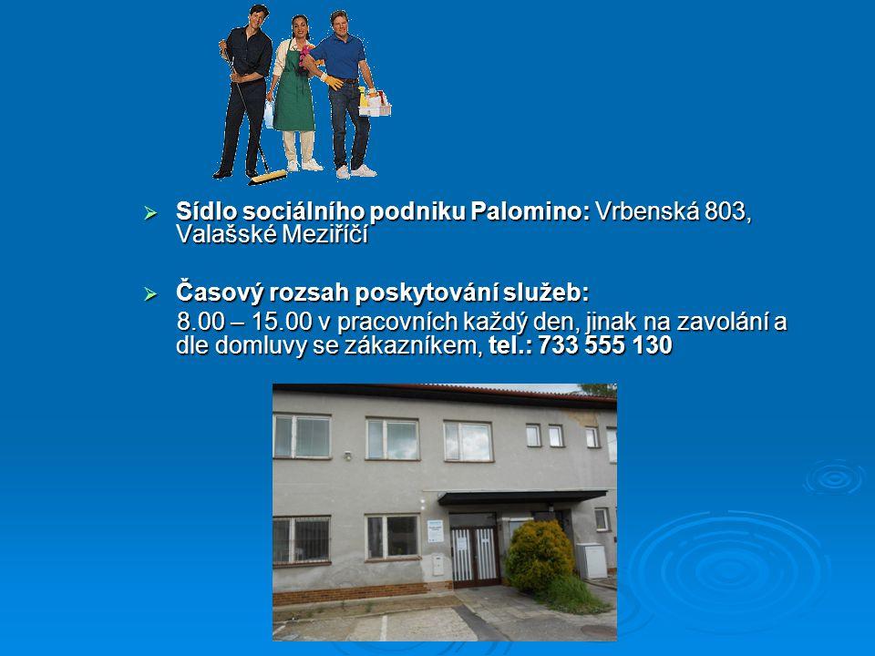  Sídlo sociálního podniku Palomino: Vrbenská 803, Valašské Meziříčí  Časový rozsah poskytování služeb: 8.00 – 15.00 v pracovních každý den, jinak na zavolání a dle domluvy se zákazníkem, tel.: 733 555 130 8.00 – 15.00 v pracovních každý den, jinak na zavolání a dle domluvy se zákazníkem, tel.: 733 555 130