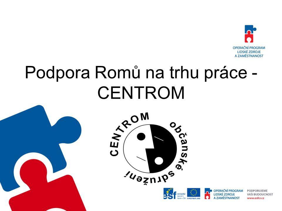Podpora Romů na trhu práce – CENTROM E.č.CZ.1.04/3.3.05/31.00275 Zahájení projektu 1.