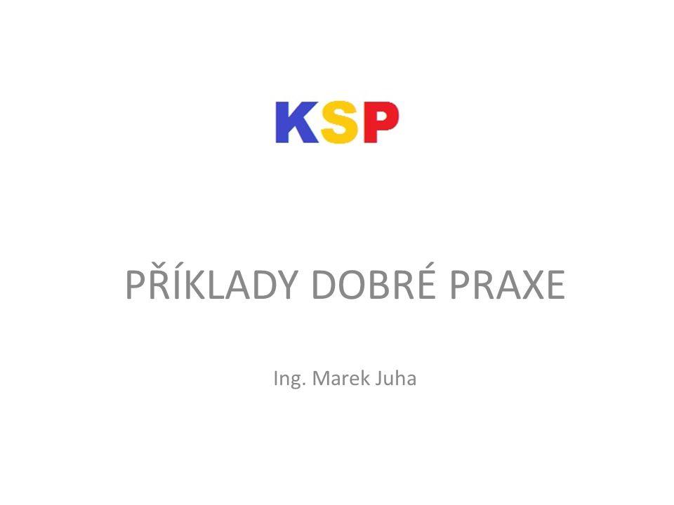 PŘÍKLADY DOBRÉ PRAXE Ing. Marek Juha