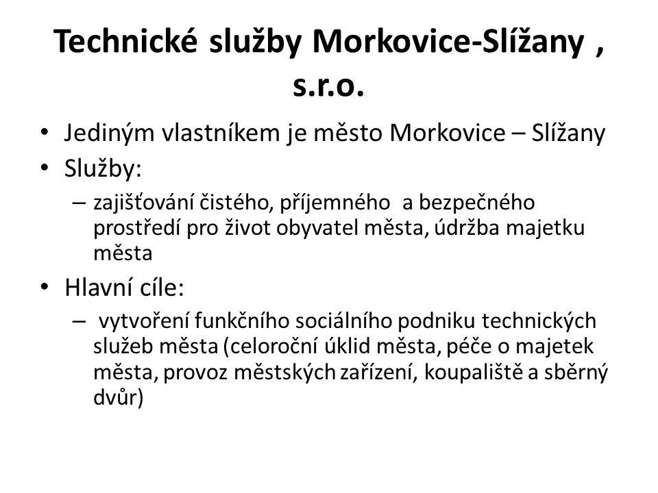 Technické služby Morkovice-Slížany, s.r.o. Jediným vlastníkem je město Morkovice – Slížany Služby: – zajišťování čistého, příjemného a bezpečného pros
