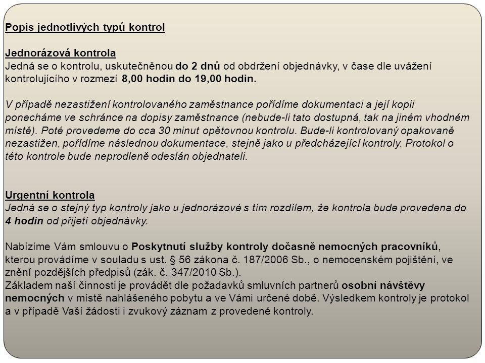 Ceník Druh kontrolyCena Jednorázová kontrola (do 48 hodin v době od 08:00 do 19:00 hod) 220,- Kč Urgentní kontrola (do 24 hodin v době od 08:00 do 19: