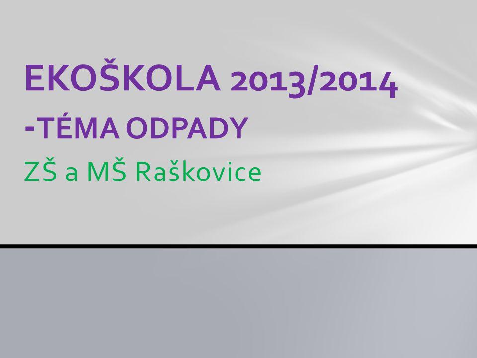 ZŠ a MŠ Raškovice EKOŠKOLA 2013/2014 - TÉMA ODPADY