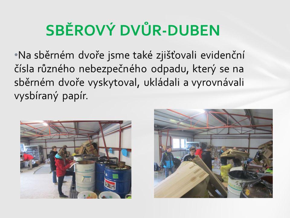 Na sběrném dvoře jsme také zjišťovali evidenční čísla různého nebezpečného odpadu, který se na sběrném dvoře vyskytoval, ukládali a vyrovnávali vysbír