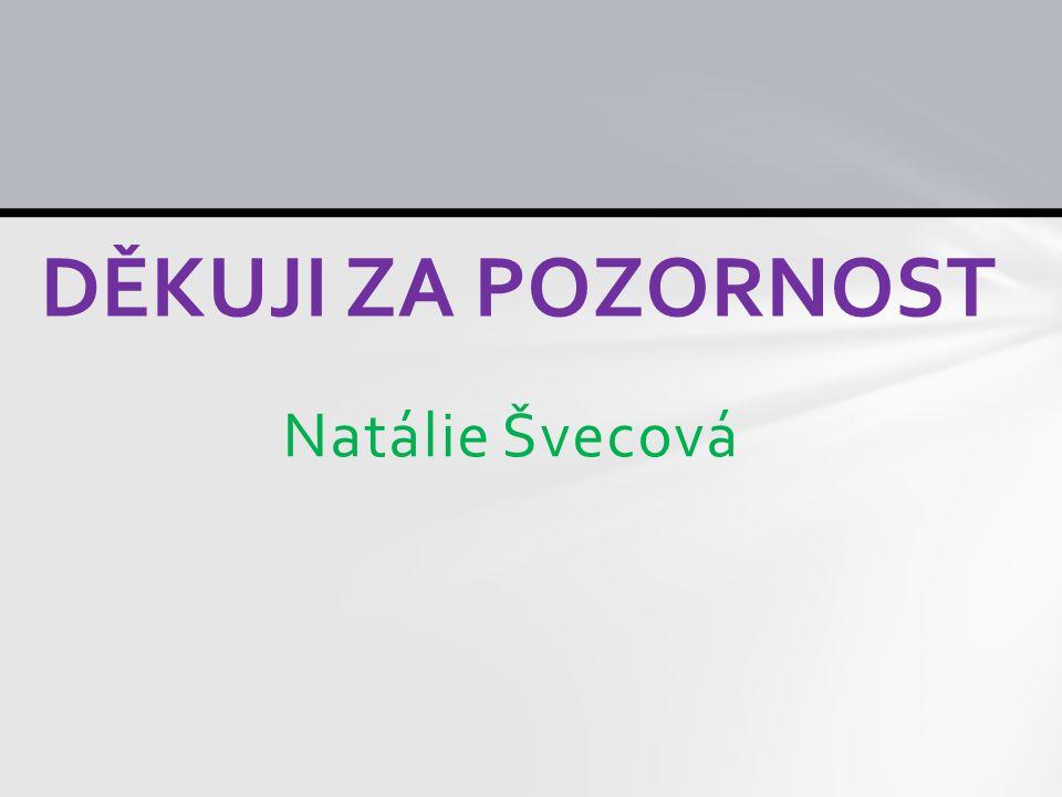 Natálie Švecová DĚKUJI ZA POZORNOST