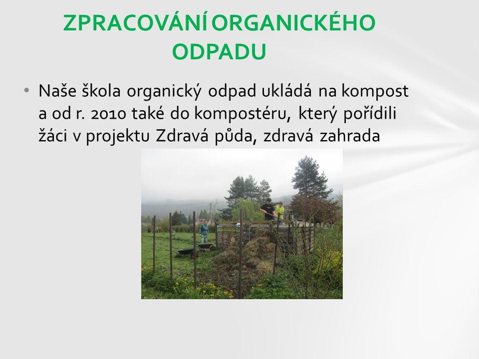 Naše škola organický odpad ukládá na kompost a od r. 2010 také do kompostéru, který pořídili žáci v projektu Zdravá půda, zdravá zahrada ZPRACOVÁNÍ OR