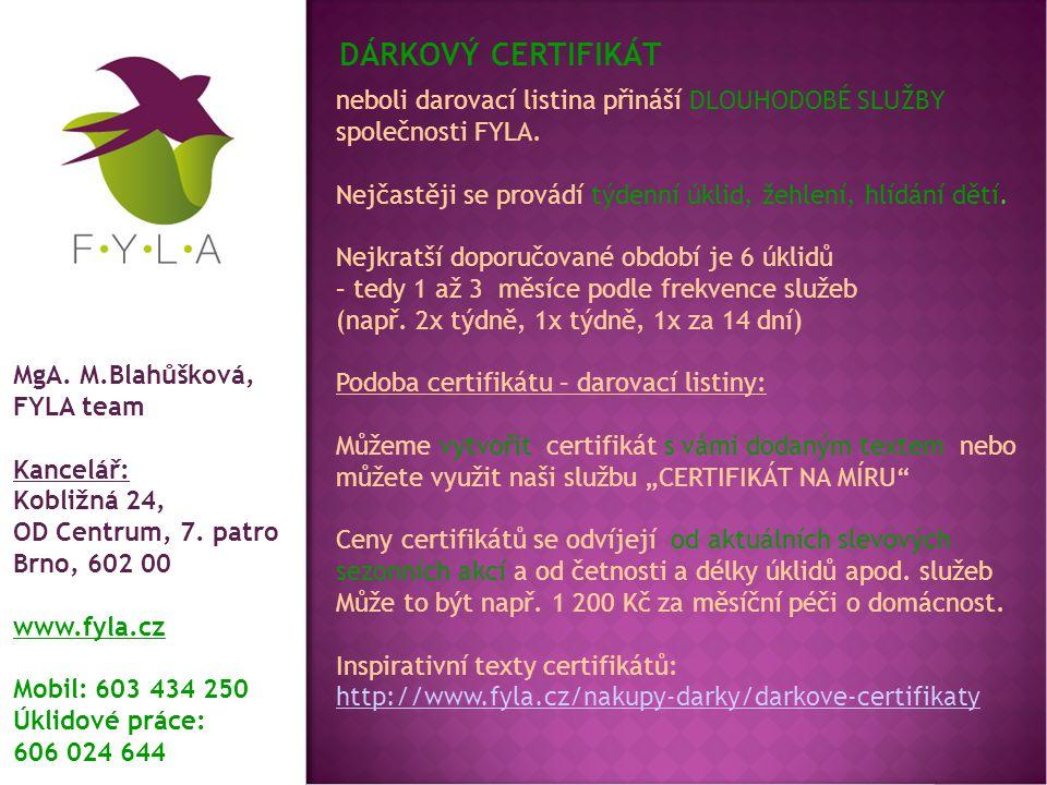 Pokud jsme vás zaujali a přáli byste si využít naše FYLA služby, neváhejte nám napsat na www.fyla@fyla.czwww.fyla@fyla.cz nebo volejte 603 434 250 MgA.