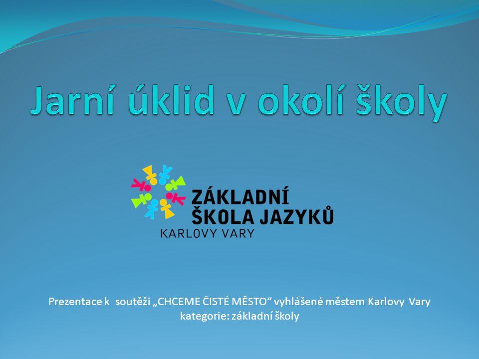 """Prezentace k soutěži """"CHCEME ČISTÉ MĚSTO vyhlášené městem Karlovy Vary kategorie: základní školy"""