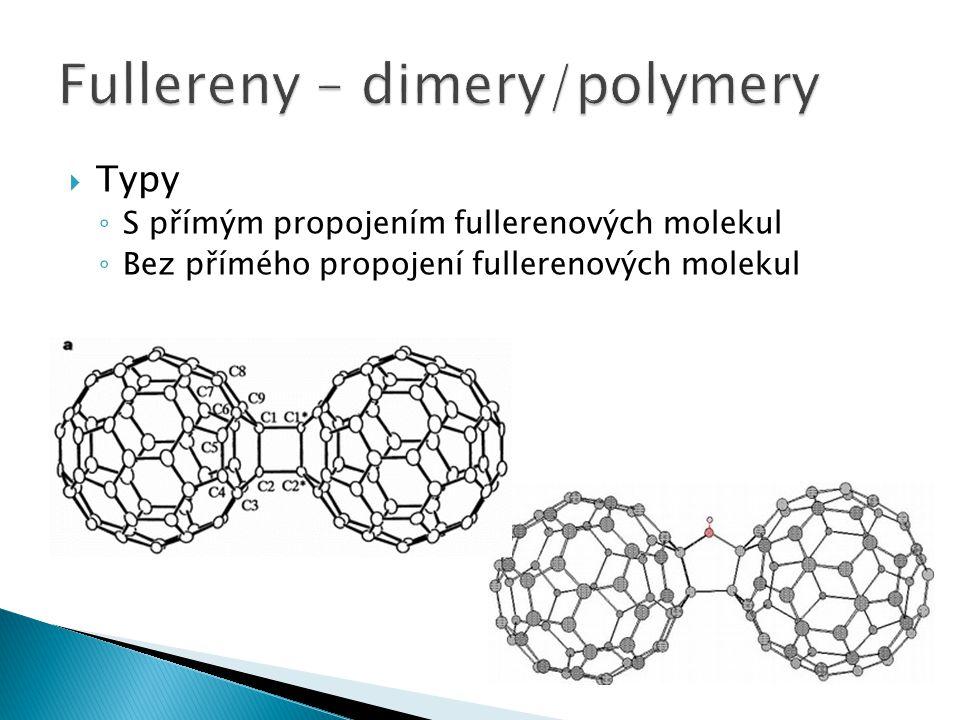  Typy ◦ S přímým propojením fullerenových molekul ◦ Bez přímého propojení fullerenových molekul