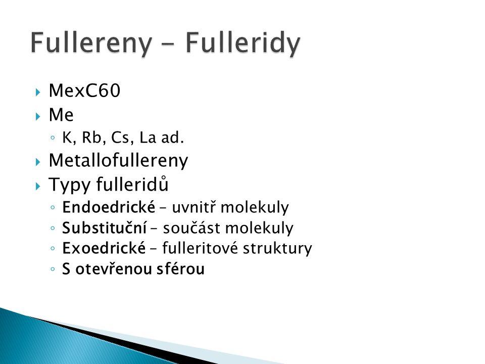  MexC60  Me ◦ K, Rb, Cs, La ad.  Metallofullereny  Typy fulleridů ◦ Endoedrické – uvnitř molekuly ◦ Substituční – součást molekuly ◦ Exoedrické –