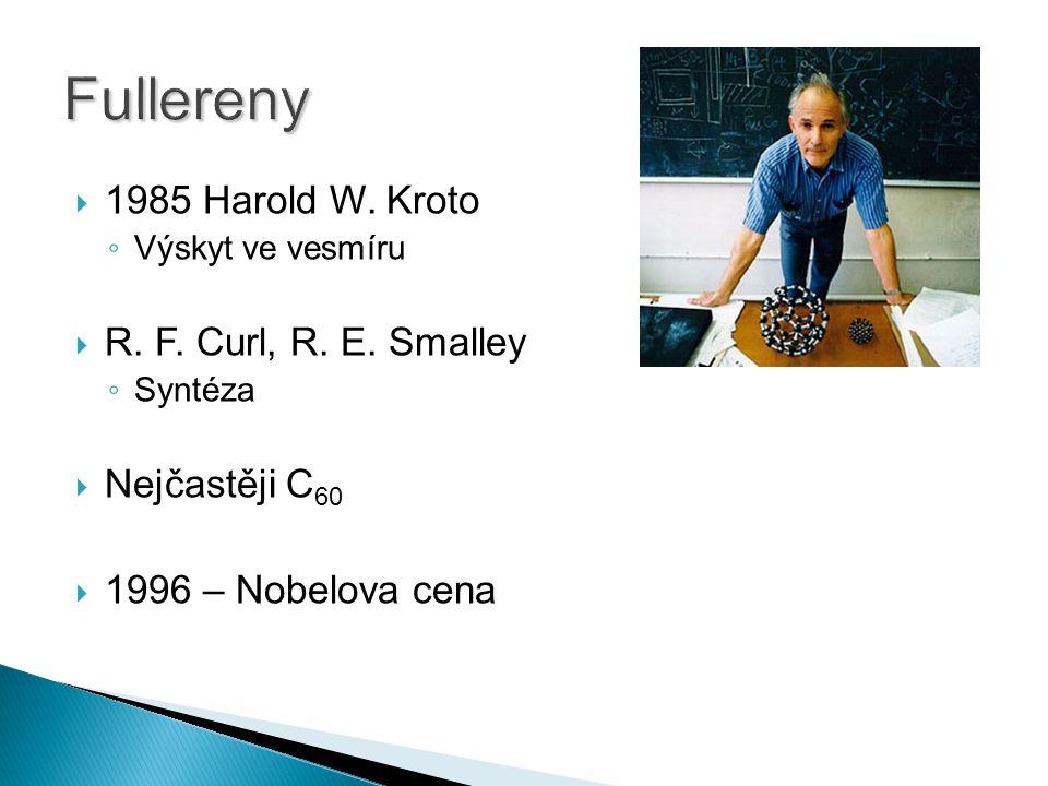  1985 Harold W. Kroto ◦ Výskyt ve vesmíru  R. F. Curl, R. E. Smalley ◦ Syntéza  Nejčastěji C 60  1996 – Nobelova cena