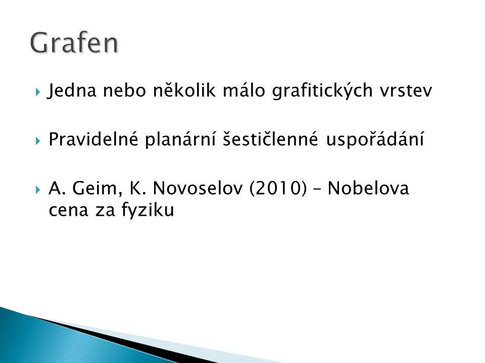  Jedna nebo několik málo grafitických vrstev  Pravidelné planární šestičlenné uspořádání  A. Geim, K. Novoselov (2010) – Nobelova cena za fyziku