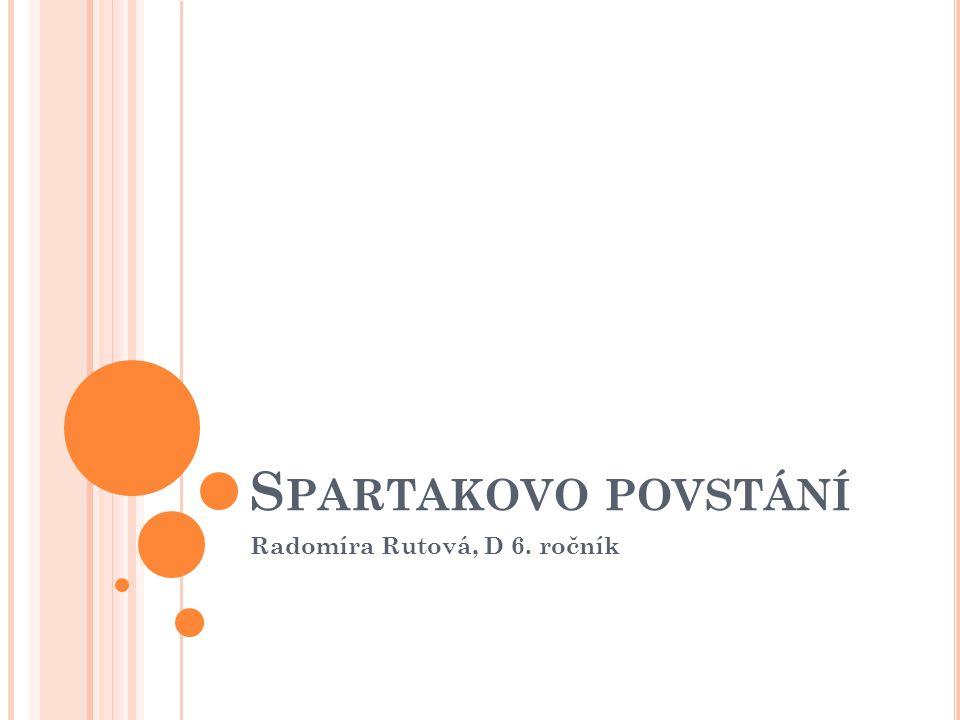 S PARTAKOVO POVSTÁNÍ Radomíra Rutová, D 6. ročník