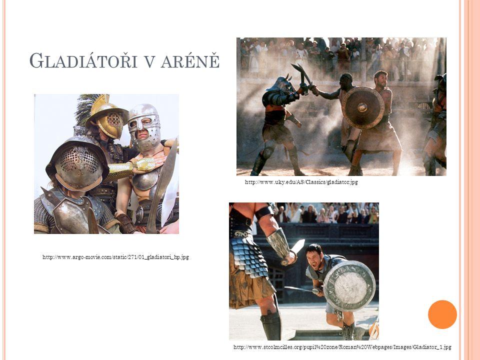 G LADIÁTOŘI V ARÉNĚ http://www.argo-movie.com/static/271/01_gladiatori_hp.jpg http://www.uky.edu/AS/Classics/gladiator.jpg http://www.stcolmcilles.org
