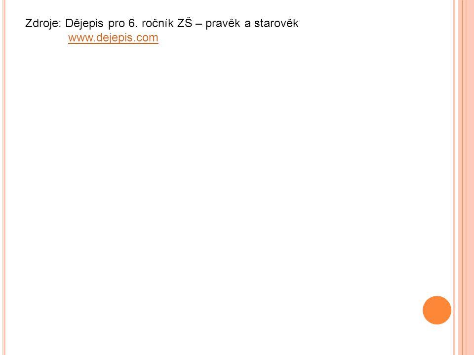 Zdroje: Dějepis pro 6. ročník ZŠ – pravěk a starověk www.dejepis.com
