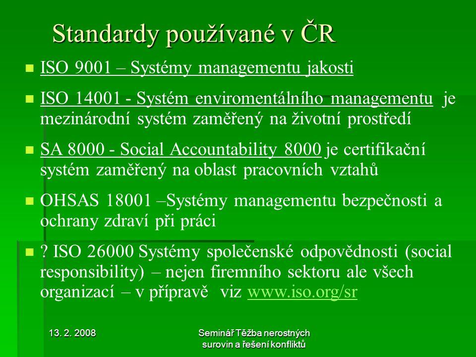 13. 2. 2008Seminář Těžba nerostných surovin a řešení konfliktů Standardy používané v ČR ISO 9001 – Systémy managementu jakosti ISO 14001 - Systém envi