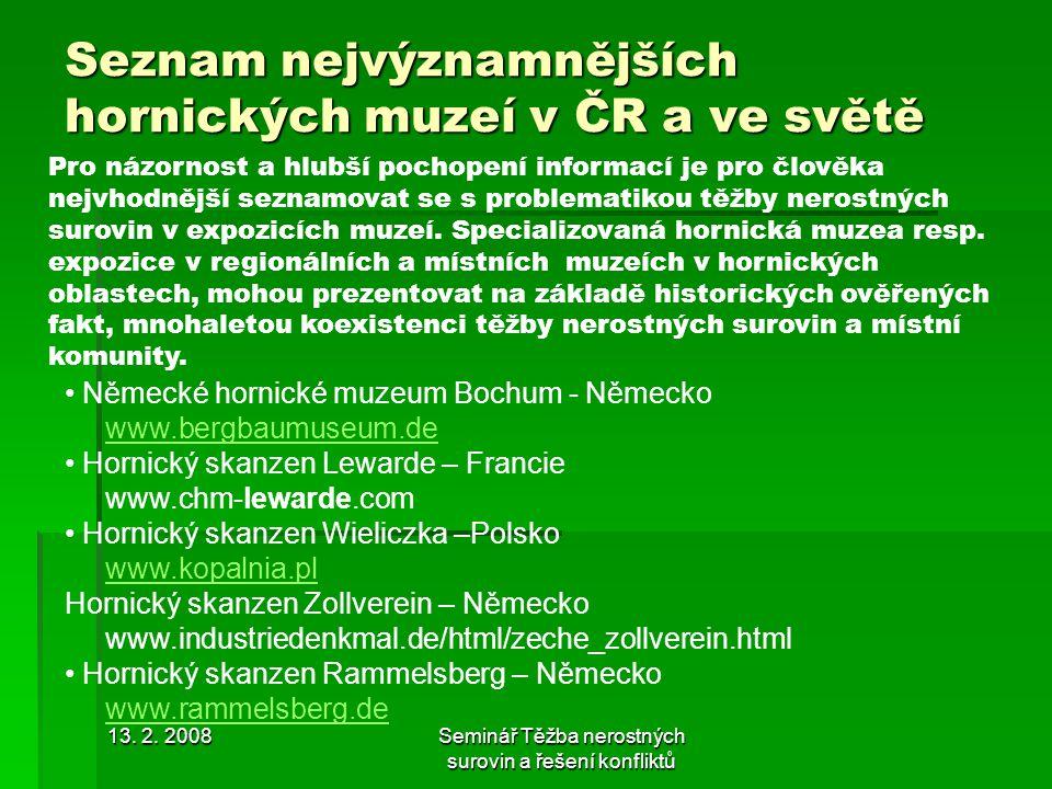 13. 2. 2008Seminář Těžba nerostných surovin a řešení konfliktů Seznam nejvýznamnějších hornických muzeí v ČR a ve světě Pro názornost a hlubší pochope