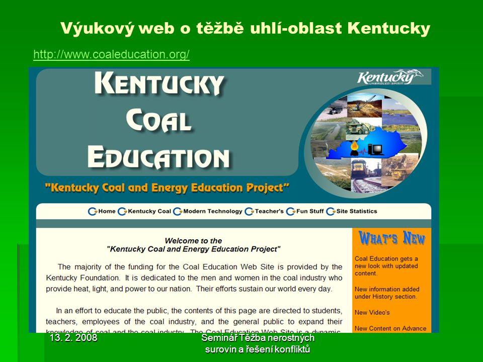 13. 2. 2008Seminář Těžba nerostných surovin a řešení konfliktů Výukový web o těžbě uhlí-oblast Kentucky http://www.coaleducation.org/