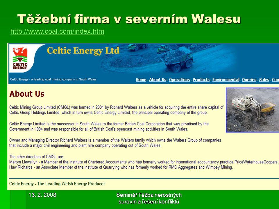 13. 2. 2008Seminář Těžba nerostných surovin a řešení konfliktů Těžební firma v severním Walesu http://www.coal.com/index.htm
