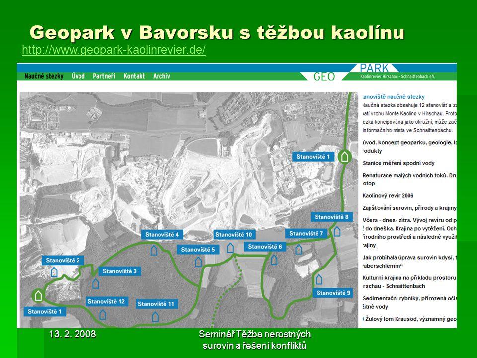 13. 2. 2008Seminář Těžba nerostných surovin a řešení konfliktů Geopark v Bavorsku s těžbou kaolínu http://www.geopark-kaolinrevier.de/