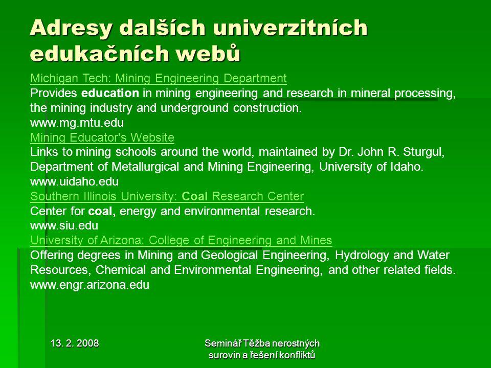 13. 2. 2008Seminář Těžba nerostných surovin a řešení konfliktů Adresy dalších univerzitních edukačních webů Michigan Tech: Mining Engineering Departme