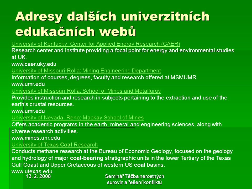13. 2. 2008Seminář Těžba nerostných surovin a řešení konfliktů Adresy dalších univerzitních edukačních webů University of Kentucky: Center for Applied