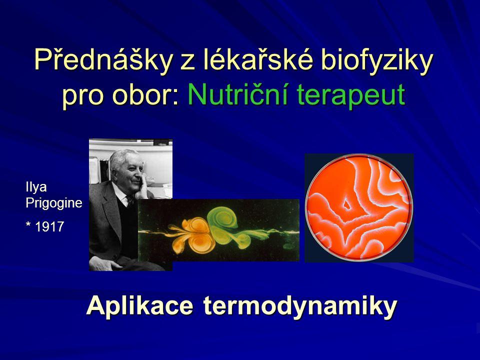 Přednášky z lékařské biofyziky pro obor: Nutriční terapeut Aplikace termodynamiky Ilya Prigogine * 1917