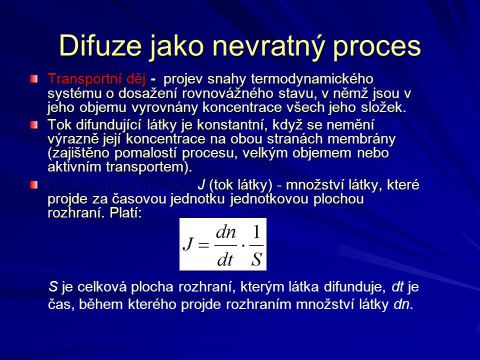 Difuze jako nevratný proces Transportní děj - projev snahy termodynamického systému o dosažení rovnovážného stavu, v němž jsou v jeho objemu vyrovnány