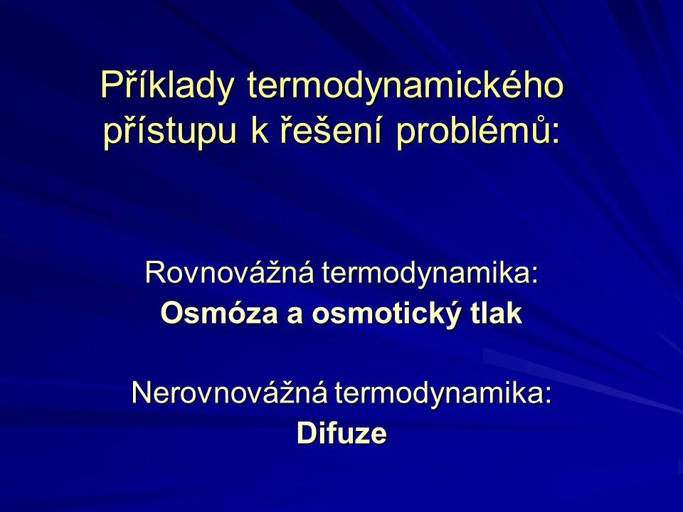 Příklady termodynamického přístupu k řešení problémů: Rovnovážná termodynamika: Osmóza a osmotický tlak Nerovnovážná termodynamika: Difuze
