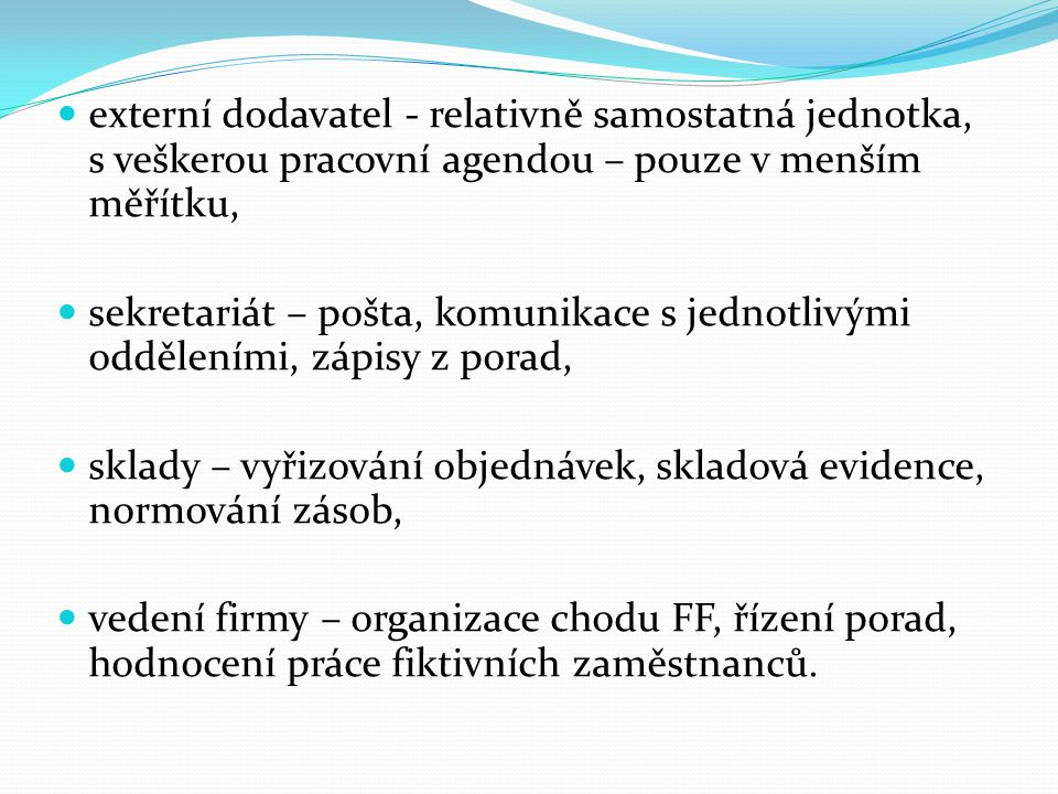externí dodavatel - relativně samostatná jednotka, s veškerou pracovní agendou – pouze v menším měřítku, sekretariát – pošta, komunikace s jednotlivým