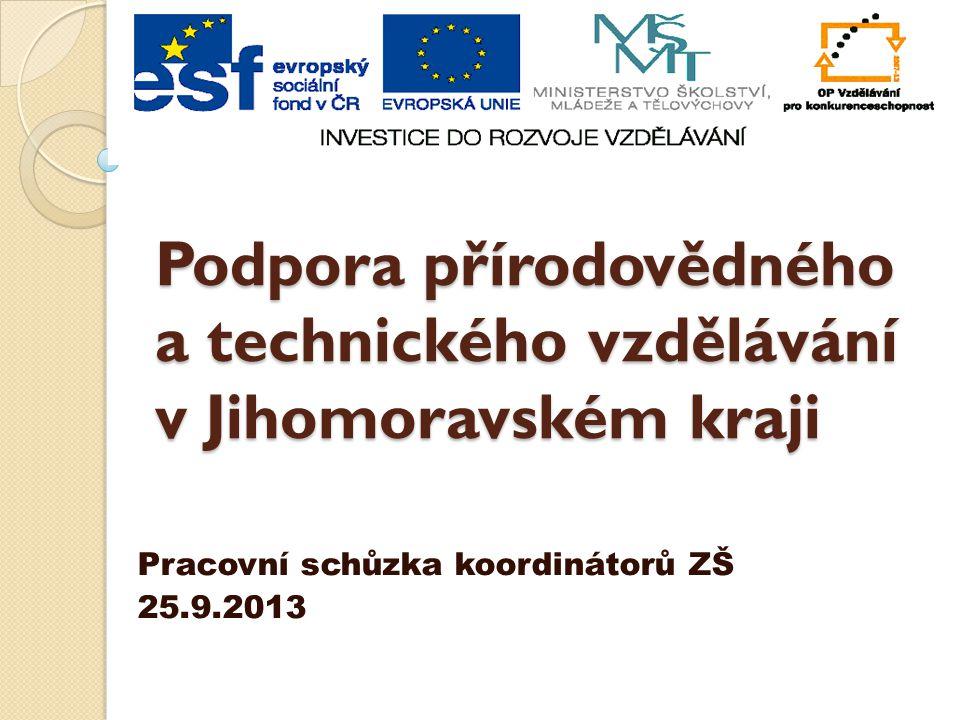 Podpora přírodovědného a technického vzdělávání v Jihomoravském kraji Pracovní schůzka koordinátorů ZŠ 25.9.2013