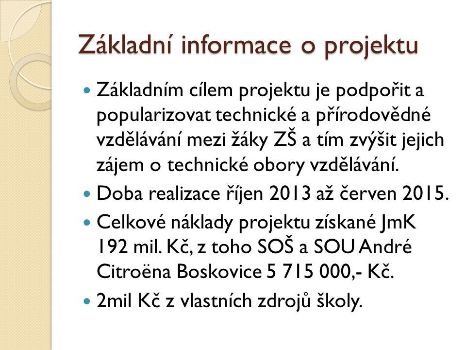 Základní informace o projektu Základním cílem projektu je podpořit a popularizovat technické a přírodovědné vzdělávání mezi žáky ZŠ a tím zvýšit jejich zájem o technické obory vzdělávání.