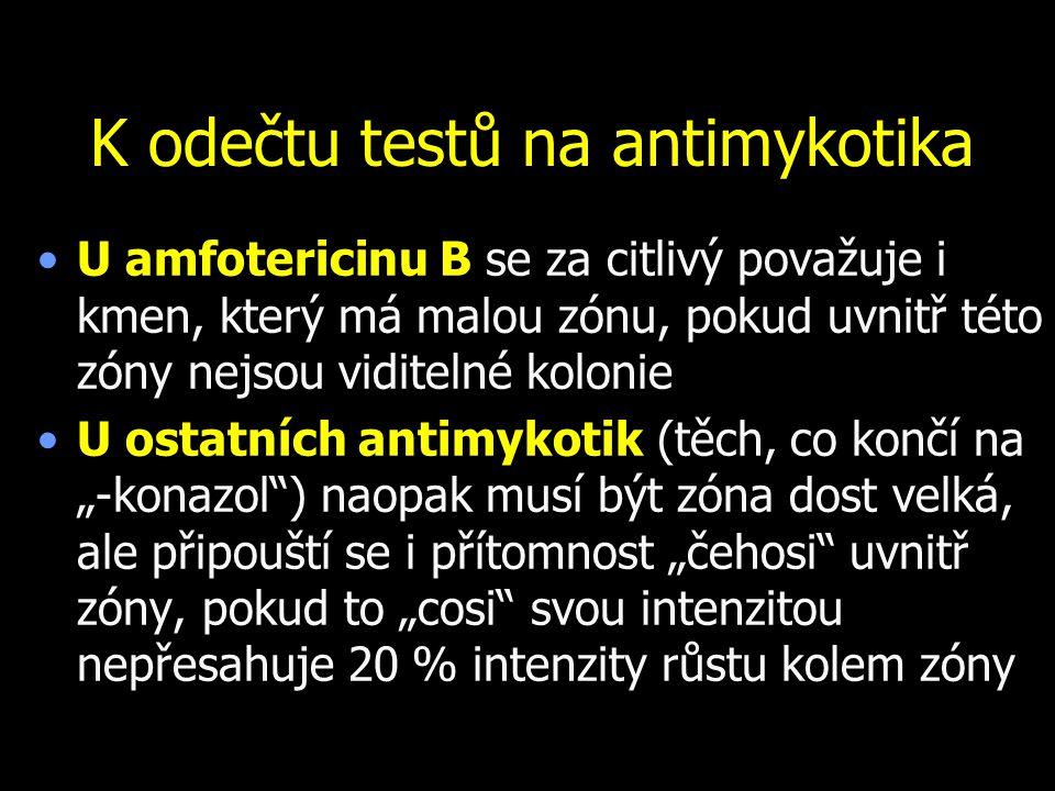 Difúzní diskový test citlivosti na antimikrobiální látky Až na výjimky platí, že antibakteriální látky jsou u mykotických onemocnění… ehm… zkrátka na houby Obdobně, antimykotika nepůsobí na naprostou většinu bakteriálních agens Houby nekultivujeme na MH, ale na Sabouraudově agaru