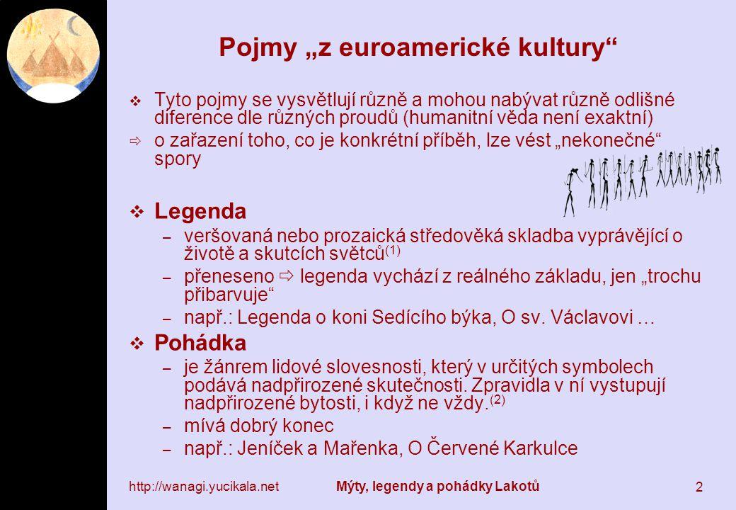 """http://wanagi.yucikala.net Mýty, legendy a pohádky Lakotů 3 Pojmy """"z euroamerické kultury  Bajka –Bajka je krátká veršovaná nebo prozaická literární forma, v níž zvířata a věci vystupují jako lidé a zastupují určité lidské charaktery."""