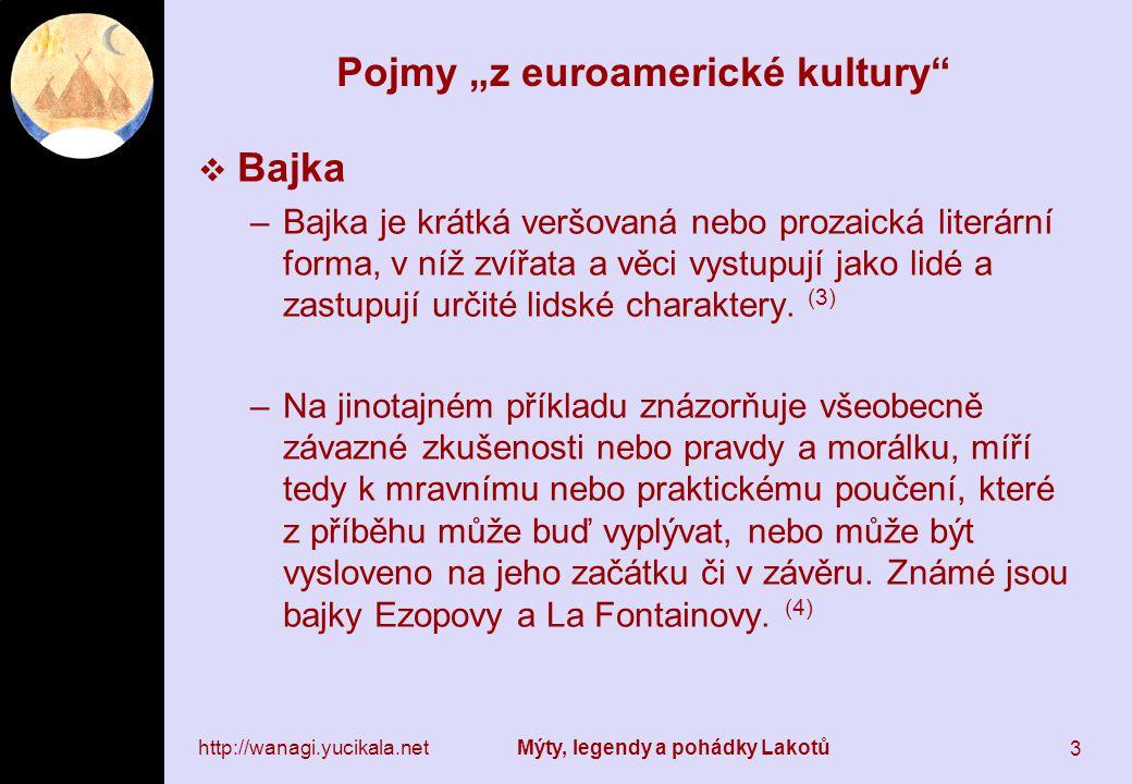 http://wanagi.yucikala.net Mýty, legendy a pohádky Lakotů 14 Druhy vyprávění dle lakotské kultury  Ohų´kaką –o událostech z pradávné minulosti –nadpřirozené schopnosti i postavy –nejde o pohádky, ale o mýty (Ullrych, Mýty Lakotů, s.