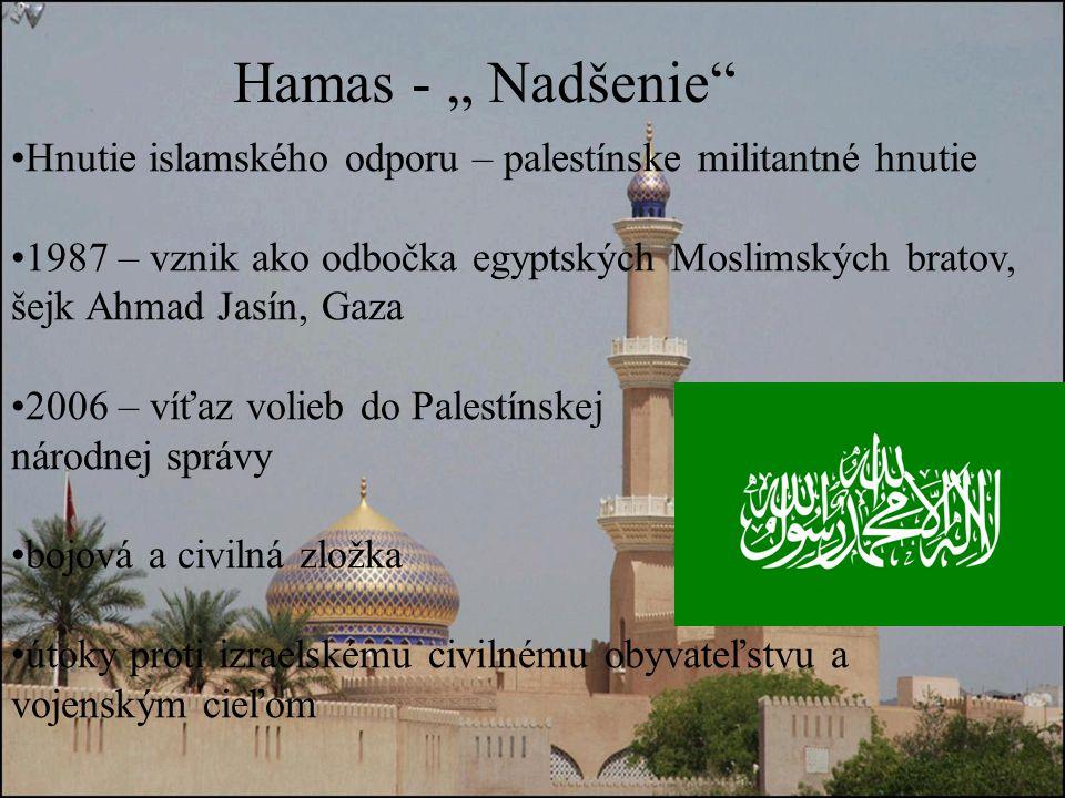 """Hnutie islamského odporu – palestínske militantné hnutie 1987 – vznik ako odbočka egyptských Moslimských bratov, šejk Ahmad Jasín, Gaza 2006 – víťaz volieb do Palestínskej národnej správy bojová a civilná zložka útoky proti izraelskému civilnému obyvateľstvu a vojenským cieľom Hamas - """" Nadšenie"""