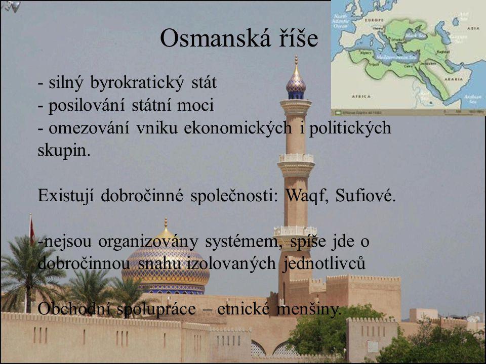 Osmanská říše - silný byrokratický stát - posilování státní moci - omezování vniku ekonomických i politických skupin.