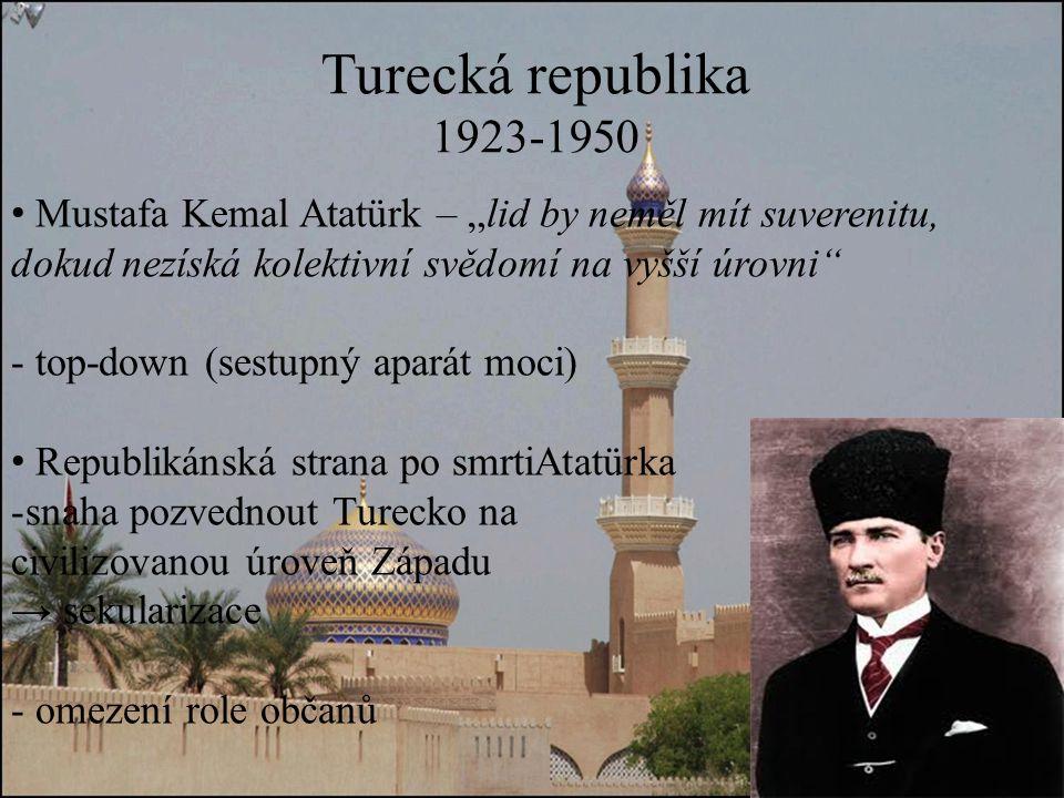 """Turecká republika 1923-1950 Mustafa Kemal Atatürk – """"lid by neměl mít suverenitu, dokud nezíská kolektivní svědomí na vyšší úrovni - top-down (sestupný aparát moci) Republikánská strana po smrtiAtatürka -snaha pozvednout Turecko na civilizovanou úroveň Západu → sekularizace - omezení role občanů"""